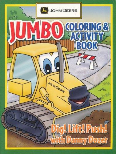 - John Deere Jumbo Coloring & Activity Book Dig! Lift! Push! With Danny Dozer