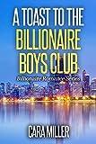 A Toast to the Billionaire Boys Club (Billionaire Romance Book 29)