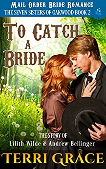 To Catch A Bride: The Story of Lilith Wilde and Andrew Bellinger (The Seven Sisters Of Oakwood Book 2) by [Grace, Terri, Read, Pure]