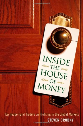 Inside the House of Money: Top Hedge Fund Traders on Profiting in the Global Markets by Wiley