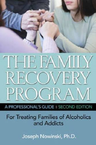 The Family Recovery Program: A Professional's Guide for Treating Families of Alcoholics and Addicts