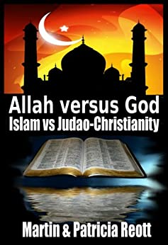 Allah Versus God, Islam Versus Judeo-Christianity (The Islamorealist Series Book 2) by [Reott, Martin, Reott, Patricia]