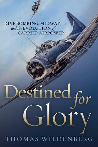 Read Online Destined for Glory: Dive Bombing, Midway, and the Evolution of Carrier Airpower ebook