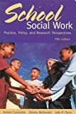 School Social Work : Practice, Policy, and Research Perspectives, , 092506565X