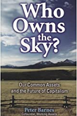 Who Owns the Sky?: Our Common Assets And The Future Of Capitalism by Peter Barnes (2003-09-01) Paperback