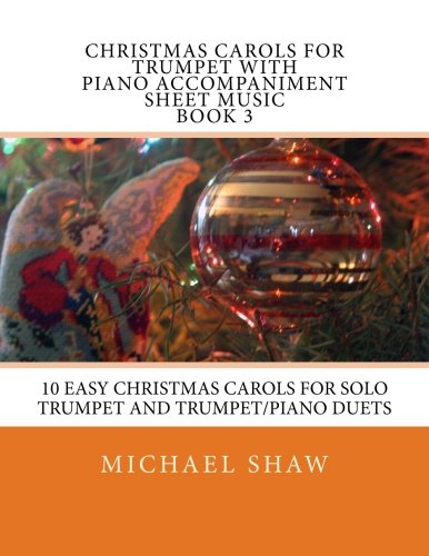 Christmas Carols For Trumpet With Piano Accompaniment Sheet Music Book 3: 10 Easy Christmas Carols For Solo Trumpet And Trumpet/Piano Duets (Volume 3)