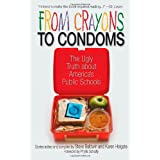 From Crayons to Condoms: The Ugly Truth About America's Public Schools ~ Steve Baldwin