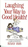 Laughing Your Way to Good Health, Susan Vass, 0962754501