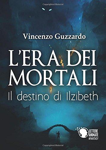 Il destino di Ilzibeth. L'era dei mortali