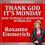Thank God It's Monday: How to Build a Motivating Workplace | Roxanne Emmerich