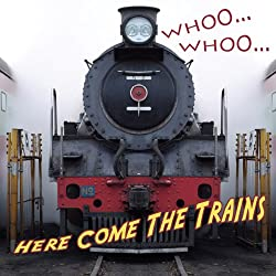 Whooo...Whooo...Here Come the Trains