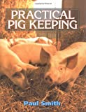Practical Pig Keeping, Paul Smith, 1861263880