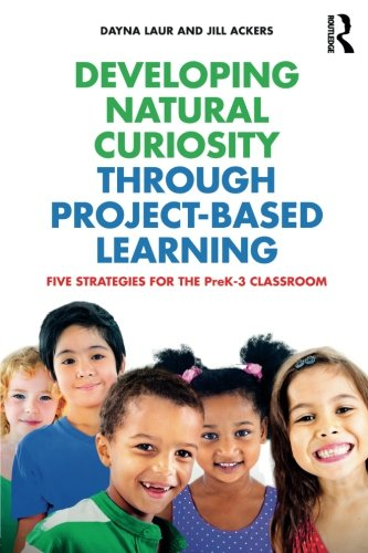 Developing Natural Curiosity through Project-Based Learning: Five Strategies for the PreK3 Classroom