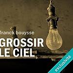 Grossir le ciel | Franck Bouysse
