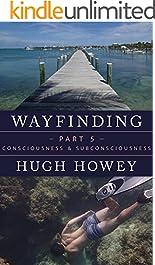 Wayfinding Part 5: Consciousness and Subconsciousness (Kindle Single)