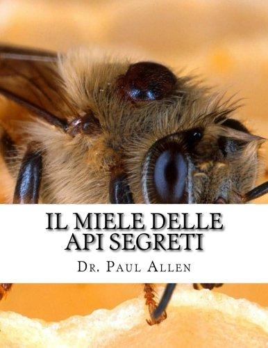 Il Miele Delle Api Segreti: Il Miele La Guarigione Miracolosa Con Queste Tecniche Collaudate