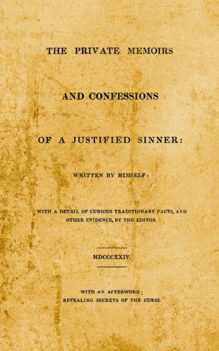 The Private Memoirs and Confessions of A Justified Sinner with An Afterword; Revealing Secrets of the Curse (Memoirs And Confessions Of A Justified Sinner)