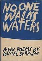 No One Walks Water by Daniel Berrigan
