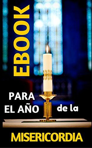 EBOOK para EL JUBILEO DE LA MISERICORDIA: Antología con 3 libros de ESPIRITUALIDAD (Libros