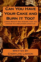 Can You Have Your Cake and Burn It Too?: Losing Weight may require change to a healthier lifestyle!