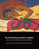 img - for Beyond Mammy, Jezebel & Sapphire: Reclaiming Images of Black Women book / textbook / text book