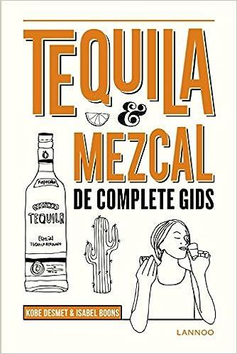 Tequila, mezcal: De complete gids: Amazon.es: Boons, Isabel, Desmet, Kobe: Libros en idiomas extranjeros