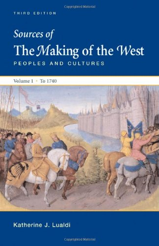 Sources of The Making of the West, Volume I: To 1740: Peoples and Cultures