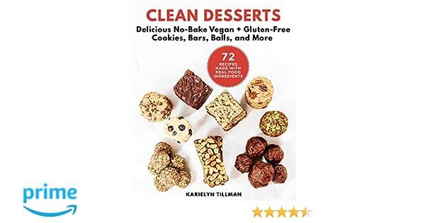 Clean Desserts: Delicious No-Bake Vegan & Gluten-Free Cookies, Bars