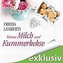 Warme Milch und Kummerkekse (Kummerkekse 2) Hörbuch von Frieda Lamberti Gesprochen von: Svantje Wascher