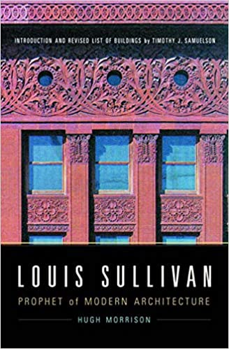 Louis Sullivan: Prophet of Modern Architecture (Revised
