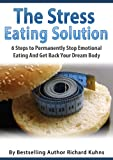 The Stress Eating Solution:  How To Eliminate Stressors In Your Life That Prevent A Weight-loss Transformation