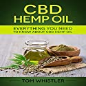 CBD Hemp Oil: Everything You Need to Know About CBD Hemp Oil Audiobook by Tom Whistler Narrated by Sam Slydell