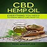 CBD Hemp Oil: Everything You Need to Know About CBD Hemp Oil | Tom Whistler