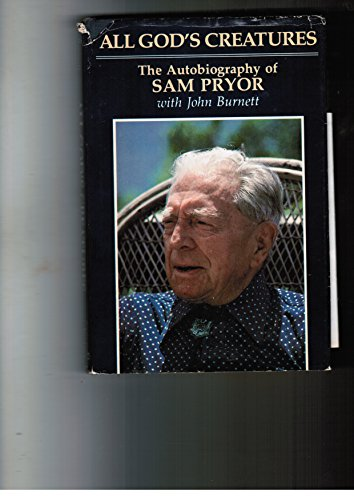 All God's Creatures: The Autobiography of Sam Pryor