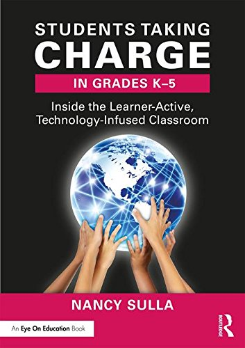 Students Taking Charge in Grades K-5: Inside the Learner-Active, Technology-Infused Classroom