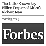 The Little-Known $15 Billion Empire of Africa's Richest Man | Abram Brown