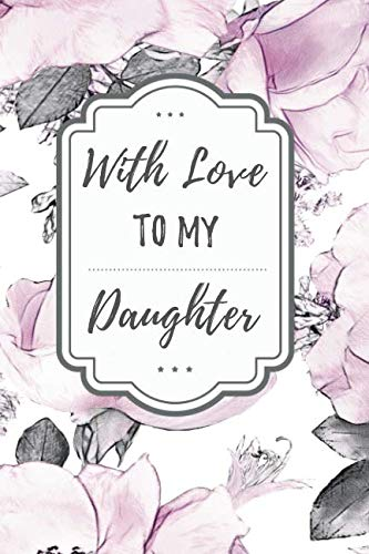 Pdf Parenting With Love To My Daughter: A Lined Blank Journal Notebook From Mother To Daughter With Inspirational Quotes And Bonus Pages For Family Recipes