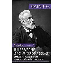 Jules Verne, le romancier de la science: Les Voyages extraordinaires ou comment instruire en amusant (Écrivains t. 2) (French Edition)
