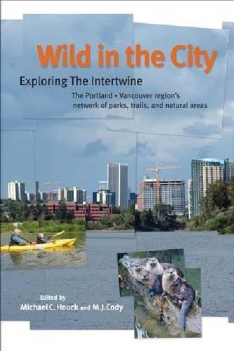 Wild In The City  Exploring The Intertwine  The Portland Vancouver Regions Network Of Parks  Trails  And Natural Areas