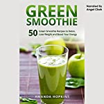 Green Smoothie: 50 Green Smoothie Recipes to Detox, Lose Weight, and Boost Your Energy: Lose Weight and Stay Fit, Book 4 | Amanda Hopkins
