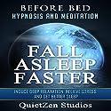 Fall Asleep Faster: Induce Deep Relaxation, Relieve Stress and Get Better Sleep Speech by  QuietZen Studios Narrated by  QuietZen Studios