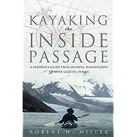 Kayaking the Inside Passage: A Paddling Guide From Olympia Washington To Muir Glacier Alaska