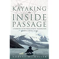 Kayaking the Inside Passage: A Paddling Guide From Olympia Washington To Muir Glacier Alaska