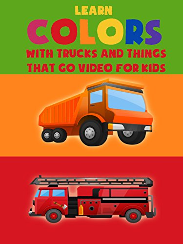 learn-colors-with-trucks-and-things-that-go-video-for-kids