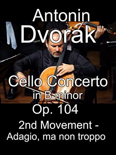 Concerto Movement - Cello Concerto in B minor, Op. 104 by Antonin Dvorak, 2nd Movement - Adagio, ma non troppo