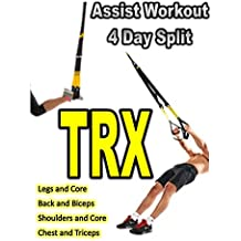 TRX Assist 4 Day Split Workout: Coupled Assisting Muscle Groups into a 4 day TRX exercise split