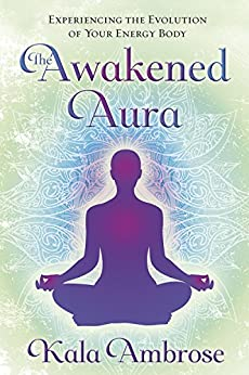 The Awakened Aura: Experiencing the Evolution of Your Energy Body by [Ambrose, Kala]
