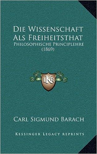 Die Wissenschaft ALS Freiheitsthat: Philosophische Principlehre (1869)