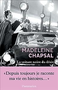 La voiture noire du désir par Madeleine Chapsal
