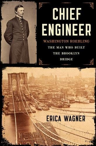 Chief Engineer: Washington Roebling, The Man Who Built the Brooklyn Bridge cover